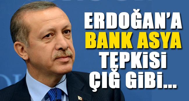 Erdoğanın Bank Asyayı batırma sözlerine tepki!