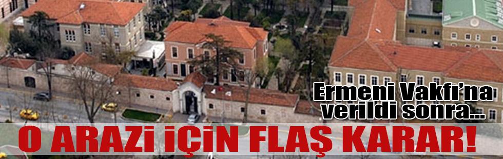 İstanbuldaki o arazi için flaş karar