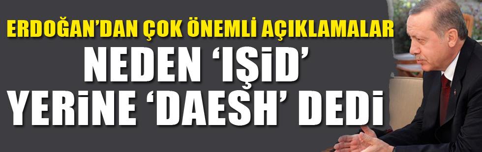 """Erdoğan neden """"IŞİD"""" yerine """"DAESH"""" dedi"""