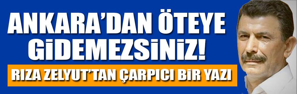 """""""Ankara'dan öteye gidemezsiniz!"""""""