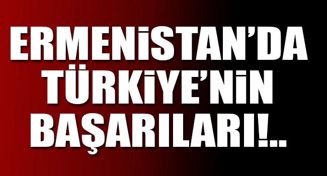 Ermenistanda Türkiyenin başarıları!
