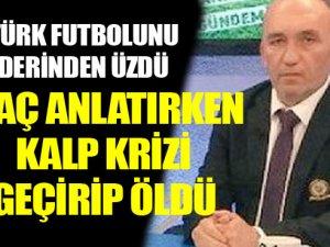 Türk futbolunda şok.. Maç anlatırken öldü