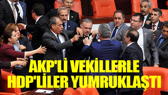Meclis karıştı, AKPli vekillerle HDPliler yumruklaştı