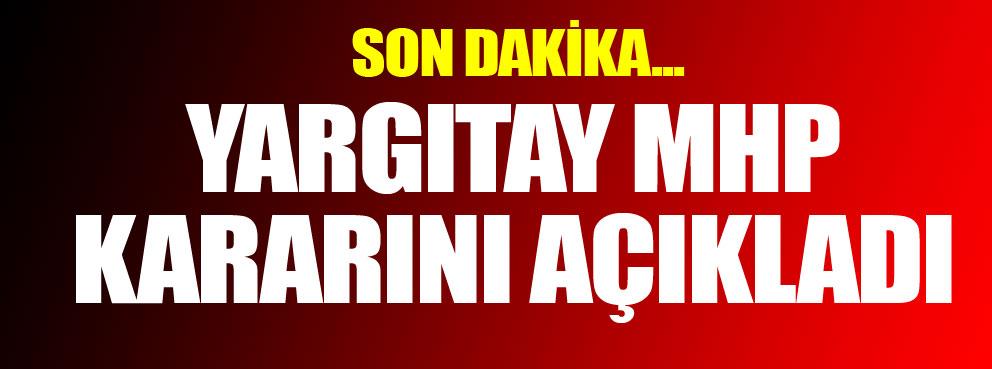 Yargıtay MHP kararını açıkladı