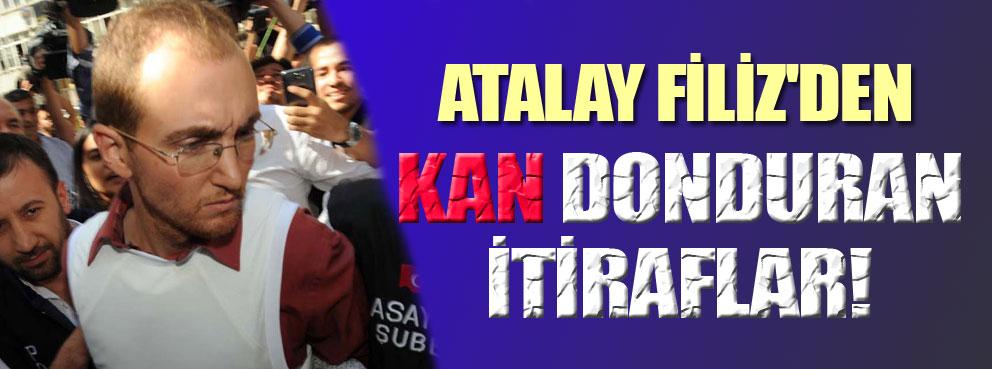 Atalay Filizden kan donduran itiraf