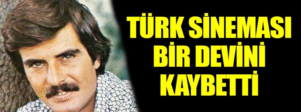 Türk sineması bir devini kaybetti